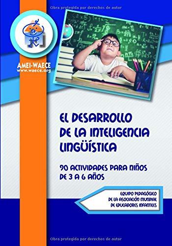 El Desarrollo de la Inteligencia Lingüística: 90 Actividades para niño de 3 a 6 años (Biblioteca AMEI-WAECE) por Equipo Pedagógico de la Asociación Mundial de Educadores Infantiles AMEI-WAECE