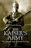 The Kaiser's Army: The German Army in World War One - David Stone
