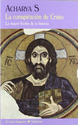 La conspiración de Cristo: La mayor ficción de la historia (El Club Diógenes) por S Acharya