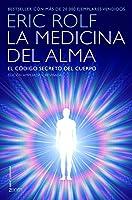 La medicina del alma: El código secreto del cuerpo. El corazón de la sanación