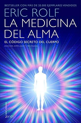 La medicina del alma: El código secreto del cuerpo. El corazón de la sanación (Salud y Bienestar) por Eric Rolf
