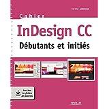 Cahier InDesign CC: Débutants et initiés