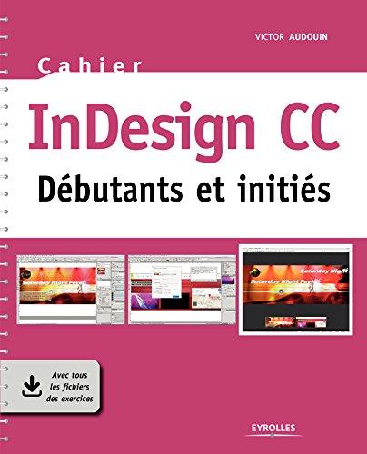 Cahier InDesign CC: Débutants et initiés (Cahiers) par Victor Audouin