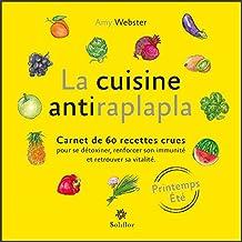 La cuisine antiraplapla - Printemps Eté: Carnet de 60 recettes crues pour se détoxiner, renforcer son immunité et retrouver sa vitalité