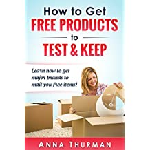 How to Get FREE Products to Test and Keep: Learn how to get major brands to mail you free items! (English Edition)