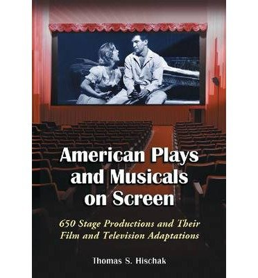 [(American Plays and Musicals on Screen: 650 Stage Productions and Their Film and Television Adaptations)] [Author: Thomas S. Hischak] published on (August, 2014)
