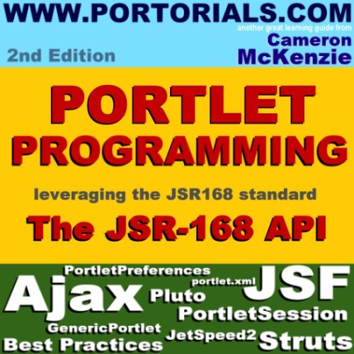 Jsr-168 Portlet Development Simplified, Second Edition: Learning How to Develop Effective, Jsr-168, Portal Applications, Everything from the ... to the Struts and JSF Apache Portlet Bridges by Cameron W. McKenzie (2007-06-14)