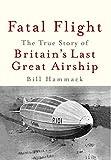 Fatal Flight: The True Story of Britain's Last Great Airship