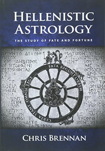 Hellenistic Astrology: The Study of Fate and Fortune por Chris Brennan