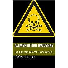 Alimentation Moderne: (Ce que vous cachent les industriels)