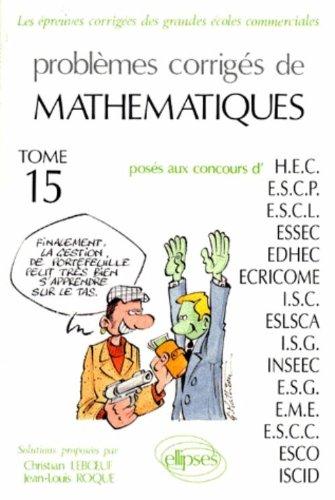 PROBLEMES CORRIGES DE MATHEMATIQUES. Tome 15