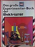 Das große Experimentier-Buch der Elektrizität. Was ist was.