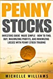 Penny Stocks: Investors Guide Made Simple – How to Find, Buy, Maximize Profits, and Minimize Losses with Penny Stock Trading (Penny Stocks, Penny Stocks ... Trading, Penny Stock Trading For Beginners)