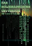Das Holographische Universum: Ein Buch über Cyberkultur, Magick, Schamanismus, Quantenphysik, Künstliche Intelligenz und die Matrix