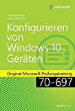 Konfigurieren von Microsoft Windows 10-Geräten: Original Microsoft Prüfungstraining 70-697 (Microsoft Press)