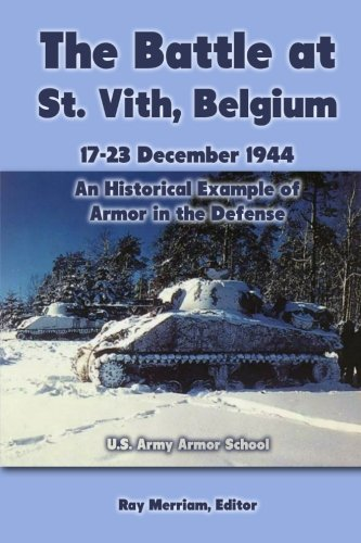 The Battle at St. Vith, Belgium, 17-23 December 1944: An Historical Example of Armor in the Defense: U.S. Army Armor School