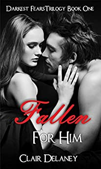 Fallen For Him: A Free Contemporary Romantic Erotic Drama/ Suspense/ Thriller (Darkest Fears Trilogy Book 1) (English Edition) par [Delaney, Clair]