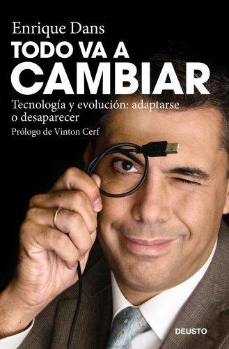 Todo va a cambiar: Tecnología y evolución: adaptarse o desaparecer (Spanish Edition)