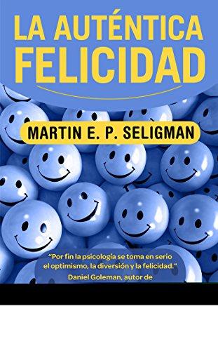 La Autentica Felicidad (B DE BOLSILLO) por Martin E. P. Seligman