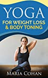 Yoga: For Weight Loss & Body Toning, Achieve Fat Loss At Home With No Equipment, Yoga For Beginners & Experts, For Stress Relief (Fitness Training, Exercises For Weight Loss,