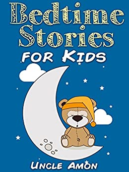 Bedtime Stories for Kids: Short Bedtime Stories For Children Ages 4-8 (Fun Bedtime Story Collection Book 1) by [Uncle Amon]