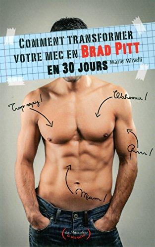 Comment transformer votre mec en Brad Pitt en 30 jours par Minelli Marie