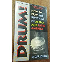 Drum!: How to Play the Rhythms of Africa and Latin America