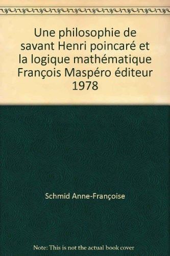Une philosophie de savant : Henri poincaré et la logique mathématique par Anne-Françoise Schmid