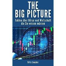 The Big Picture: Fakten über Börse und Wirtschaft die Sie wissen müssen - Börsen Buch über Aktien, Devisen, Anleihen und Rohstoffe