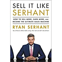 Sell It Like Serhant: How to Sell More, Earn More, and Become the Ultimate Sales Machine (English Edition)