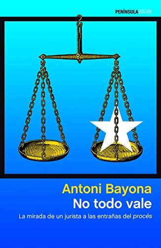 No todo vale: La mirada de un jurista a las entrañas del procés (ATALAYA) por Antoni Bayona
