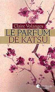 Le parfum de Katsu, tome 1 par Claire Volanges