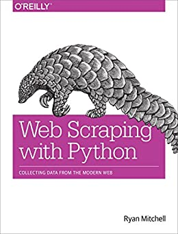 Web Scraping with Python: Collecting Data from the Modern Web by [Mitchell, Ryan]