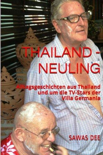 Preisvergleich Produktbild Thailand-Neuling: Alltagsgeschichten aus Thailand und um die TV-Stars der Villa Germania
