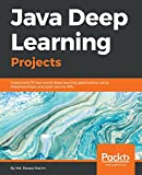 Java Deep Learning Projects: Implement 10 real-world deep learning applications using Deeplearning4j and open source APIs (English Edition)