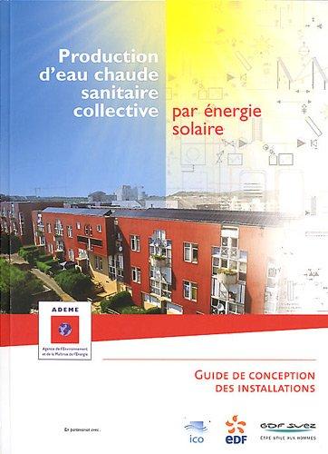 Production d'eau chaude sanitaire collective par énergie solaire : Guide de conception et des installations par  (Broché - Dec 15, 2011)