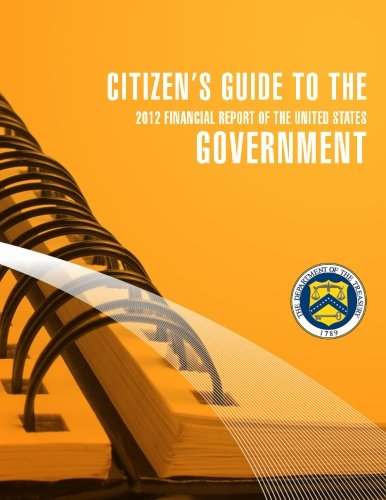 Citizen's Guide to the Goverment  2012 Financial Report of the United States por Secretary of the Treasury