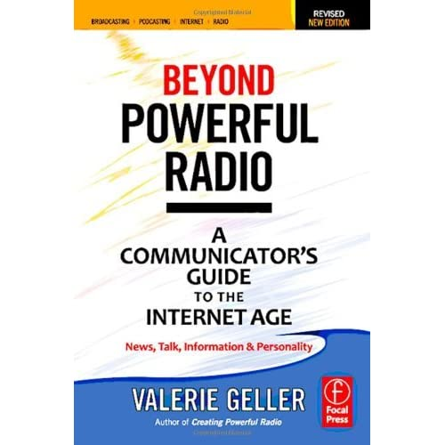 Beyond Powerful Radio: A Communicator's Guide to the Internet Age_News, Talk, Information & Personality for Broadcasting, Podcasting, Internet, Radio by Valerie Geller (2011-05-08)