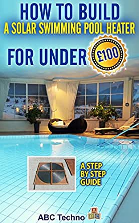 How to Build a Solar Swimming Pool Heater eBook: ABC Techno ...