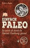 Einfach Paleo: So wurde ich durch die Steinzeit-Ernährung gesund - Balázs Bojkó