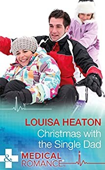 Christmas With The Single Dad (Mills & Boon Medical) by [Heaton, Louisa]