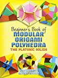Beginners Book of Modular Origami Polyhedra (Beginners Book Of. (Dover Publications))