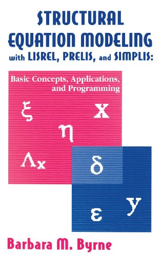 Structural Equation Modeling With Lisrel, Prelis, and Simplis: Basic Concepts, Applications, and Programming (Multivariate Applications Series)