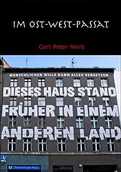 Im Ost-West-Passat: Geschichten vor und nach der deutschen Wende (German Edition) by [Merk, Gert-Peter]