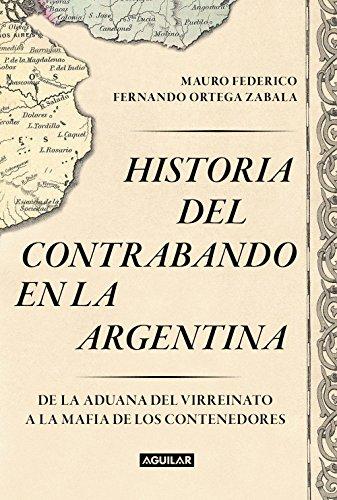 Historia del contrabando en la Argentina: De la aduana del virreinato a la mafia de los contenedores por Mauro Federico