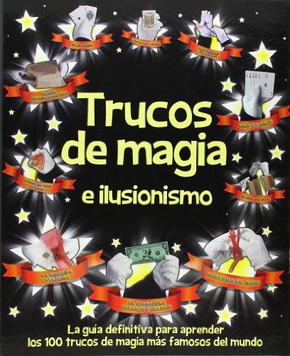 Trucos de magia e ilusionismo: La guía definitiva para aprender los 100 trucos de magia más famosos del mundo (Actividades y destrezas)