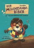 Der Milchzahnbiber: Bilderbuch mit original Taradamtwideldamjuchei-Milchzahndose
