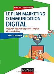 Le plan marketing-communication digital - Préparer, déployer et piloter son plan Web marketing