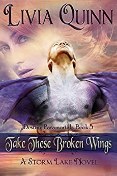 Take These Broken Wings (Book 5): Storm Lake West (Destiny Paramortals (urban fantasy paranormal cozy)(Southern Paranormal cozy)(Small town sheriff mystery)) by [Quinn, Livia]