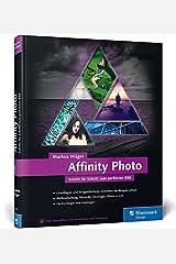 Affinity Photo: Schritt für Schritt zum perfekten Bild Gebundene Ausgabe